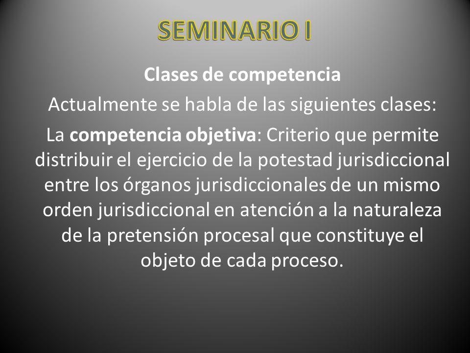Clases de competencia Actualmente se habla de las siguientes clases: La competencia objetiva: Criterio que permite distribuir el ejercicio de la potes