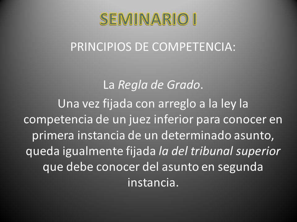 PRINCIPIOS DE COMPETENCIA: La Regla de Grado. Una vez fijada con arreglo a la ley la competencia de un juez inferior para conocer en primera instancia