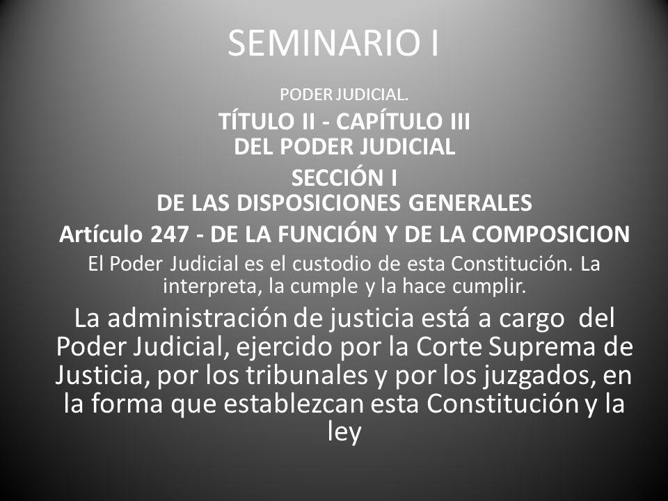 SEMINARIO I PODER JUDICIAL. TÍTULO II - CAPÍTULO III DEL PODER JUDICIAL SECCIÓN I DE LAS DISPOSICIONES GENERALES Artículo 247 - DE LA FUNCIÓN Y DE LA