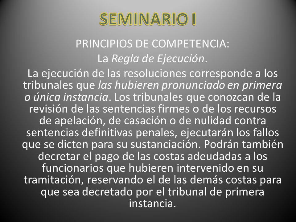 PRINCIPIOS DE COMPETENCIA: La Regla de Ejecución. La ejecución de las resoluciones corresponde a los tribunales que las hubieren pronunciado en primer