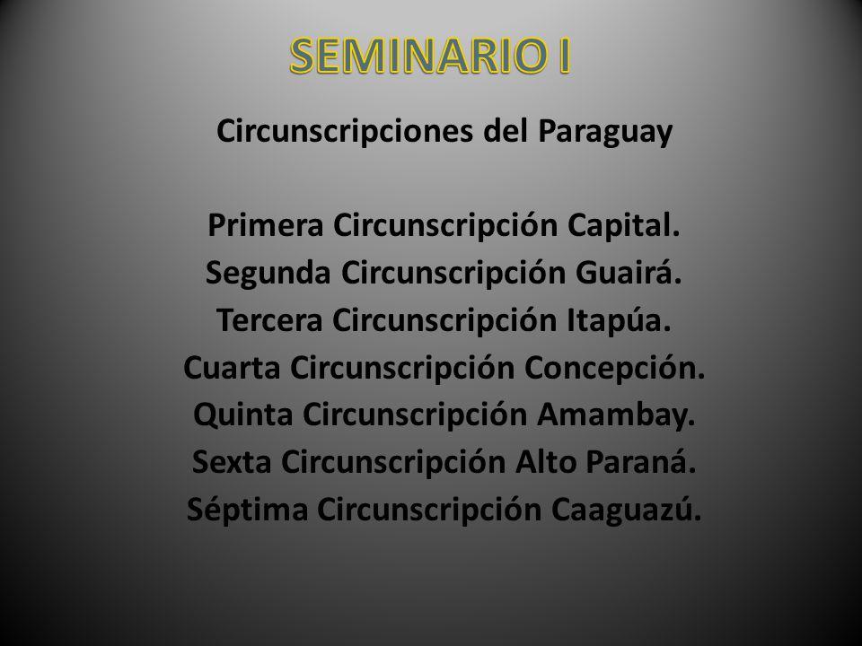 Circunscripciones del Paraguay Primera Circunscripción Capital. Segunda Circunscripción Guairá. Tercera Circunscripción Itapúa. Cuarta Circunscripción