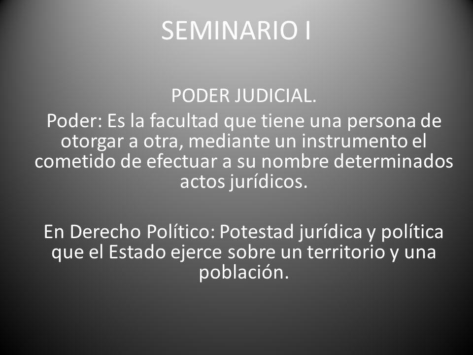 SEMINARIO I PODER JUDICIAL. Poder: Es la facultad que tiene una persona de otorgar a otra, mediante un instrumento el cometido de efectuar a su nombre