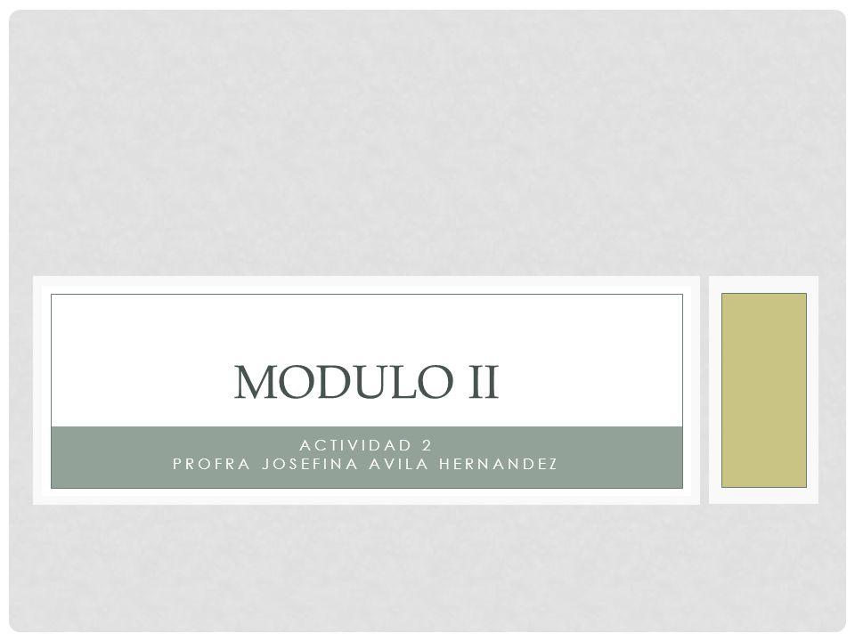 ACTIVIDAD 2 PROFRA JOSEFINA AVILA HERNANDEZ MODULO II