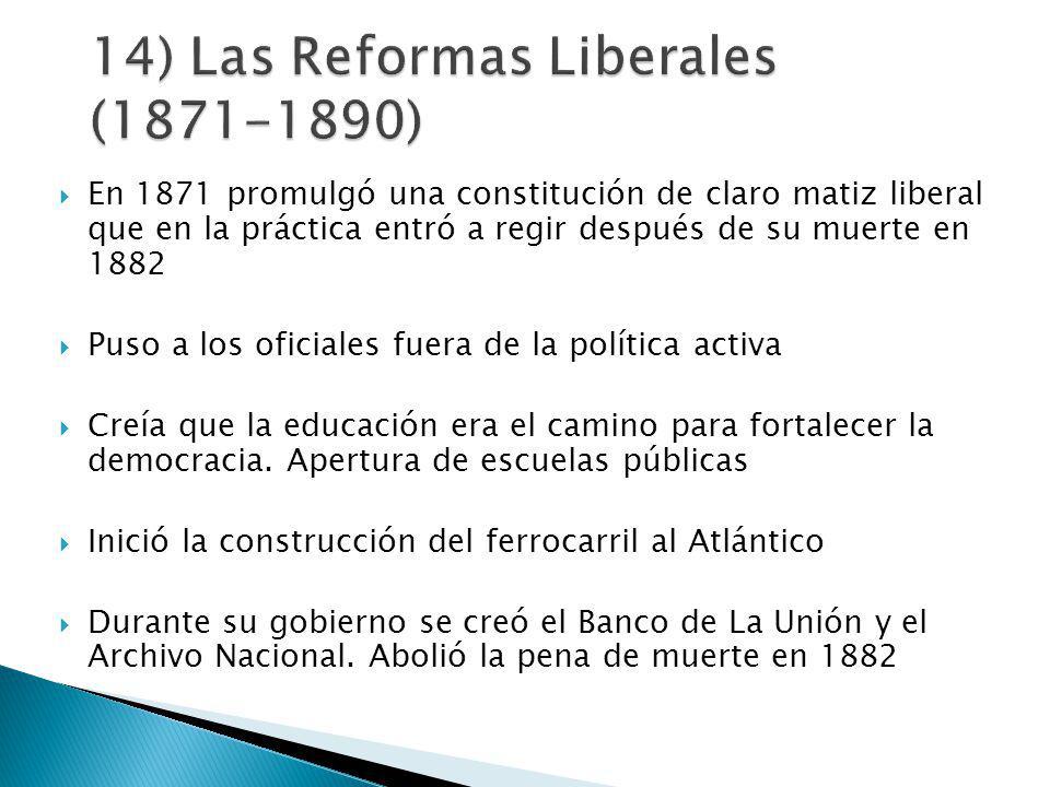 En 1871 promulgó una constitución de claro matiz liberal que en la práctica entró a regir después de su muerte en 1882 Puso a los oficiales fuera de la política activa Creía que la educación era el camino para fortalecer la democracia.