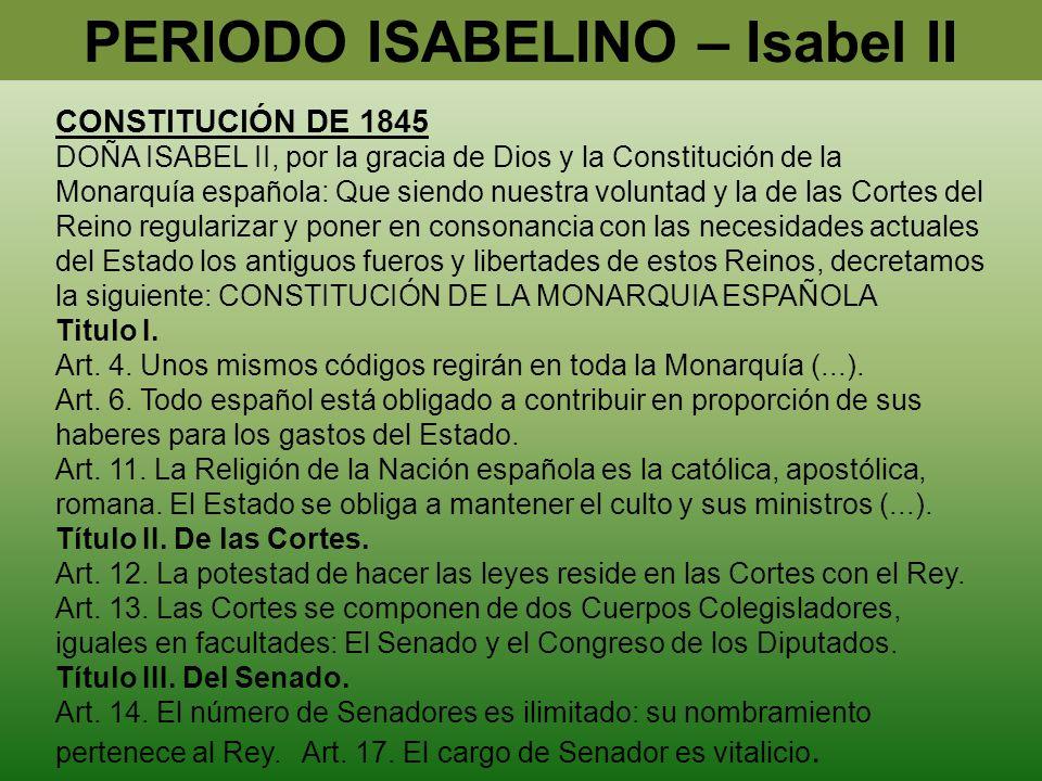 PERIODO ISABELINO – Isabel II CONSTITUCIÓN DE 1845 DOÑA ISABEL II, por la gracia de Dios y la Constitución de la Monarquía española: Que siendo nuestr