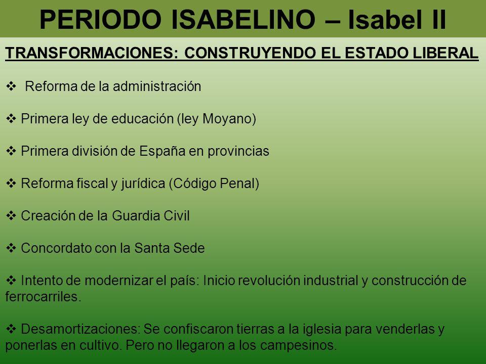 TRANSFORMACIONES: CONSTRUYENDO EL ESTADO LIBERAL Reforma de la administración Primera ley de educación (ley Moyano) Primera división de España en prov