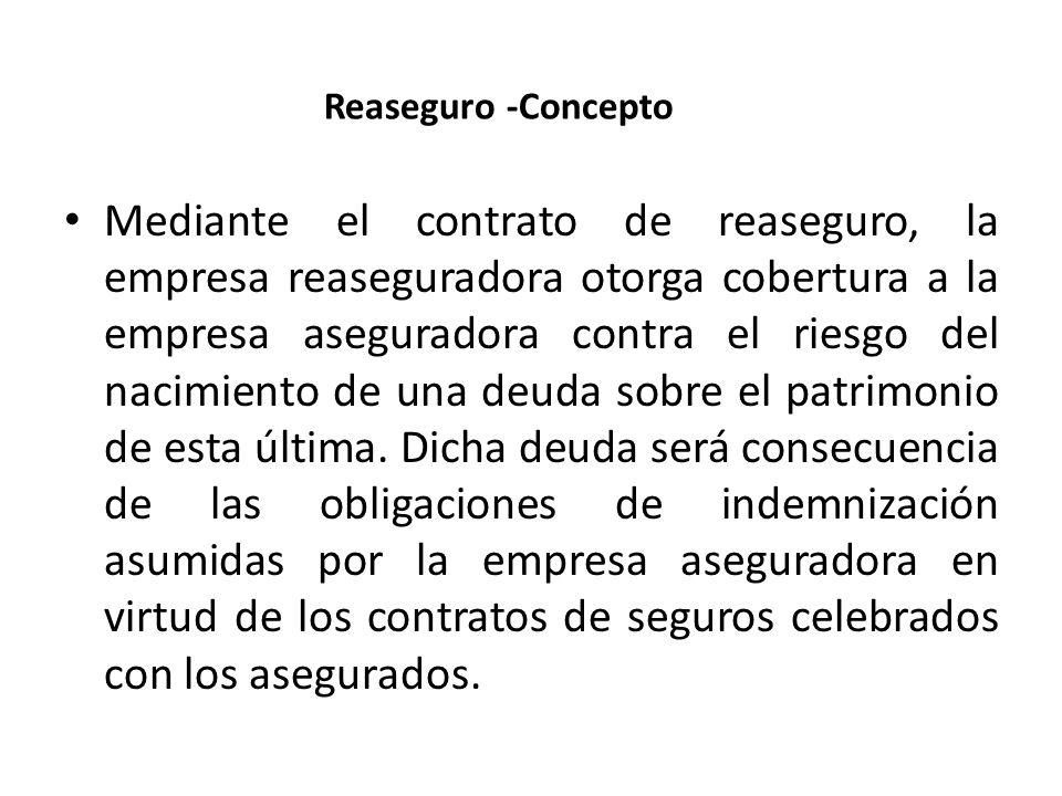 Reaseguro -Concepto Mediante el contrato de reaseguro, la empresa reaseguradora otorga cobertura a la empresa aseguradora contra el riesgo del nacimie