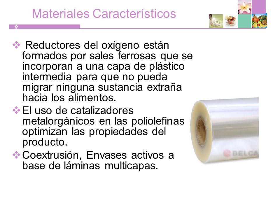 Materiales Característicos Reductores del oxígeno están formados por sales ferrosas que se incorporan a una capa de plástico intermedia para que no pueda migrar ninguna sustancia extraña hacia los alimentos.