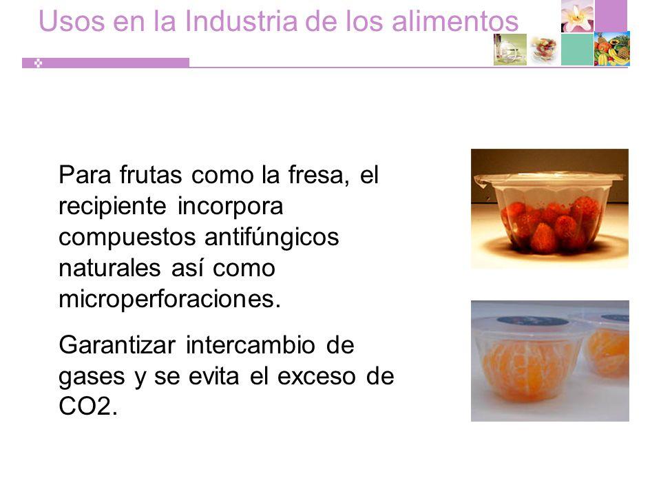 Usos en la Industria de los alimentos Para frutas como la fresa, el recipiente incorpora compuestos antifúngicos naturales así como microperforaciones.