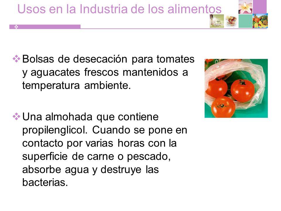 Usos en la Industria de los alimentos Bolsas de desecación para tomates y aguacates frescos mantenidos a temperatura ambiente.