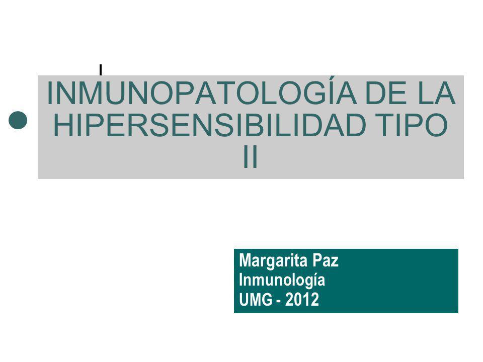 INMUNOPATOLOGÍA DE LA HIPERSENSIBILIDAD TIPO II Margarita Paz Inmunología UMG - 2012