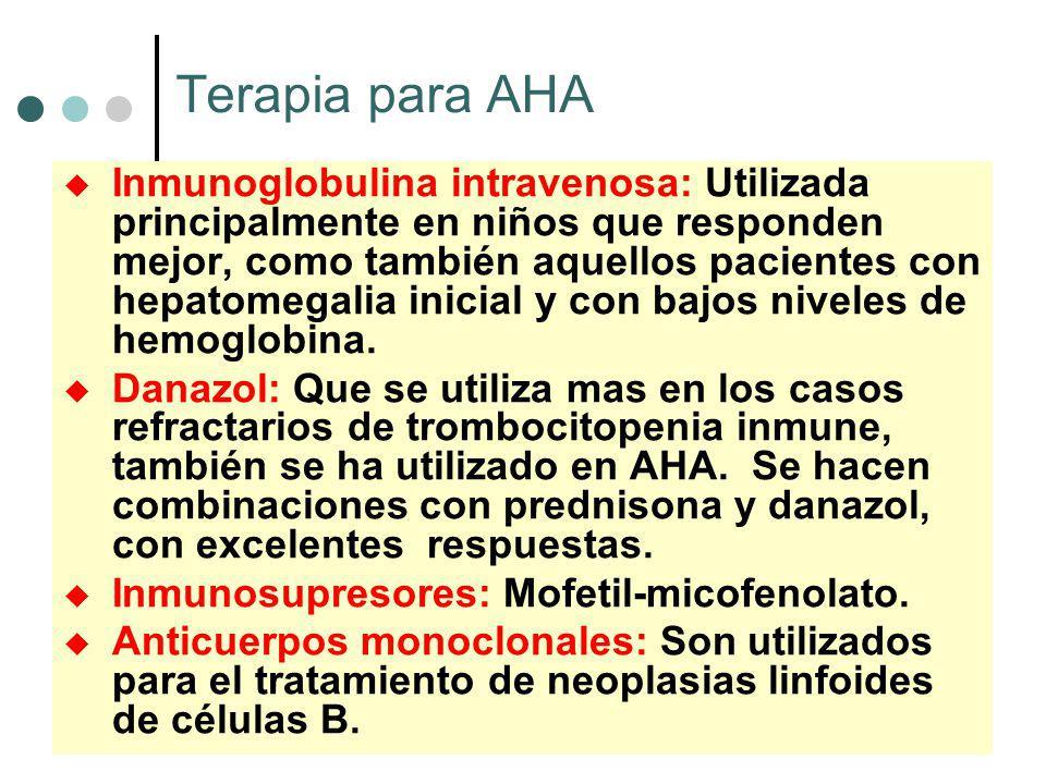 Terapia para AHA Inmunoglobulina intravenosa: Utilizada principalmente en niños que responden mejor, como también aquellos pacientes con hepatomegalia inicial y con bajos niveles de hemoglobina.