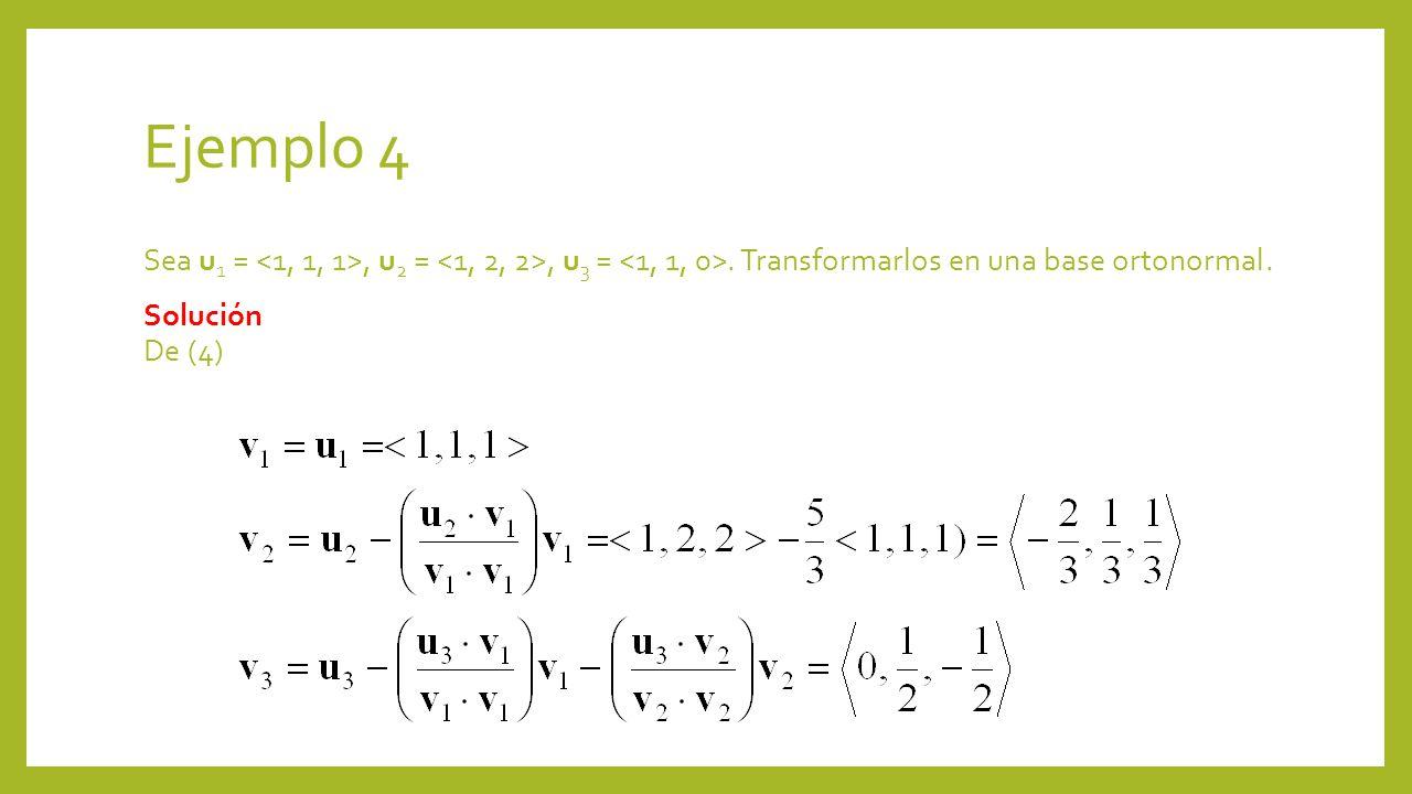Ejemplo 4 Sea u 1 =, u 2 =, u 3 =. Transformarlos en una base ortonormal. Solución De (4)