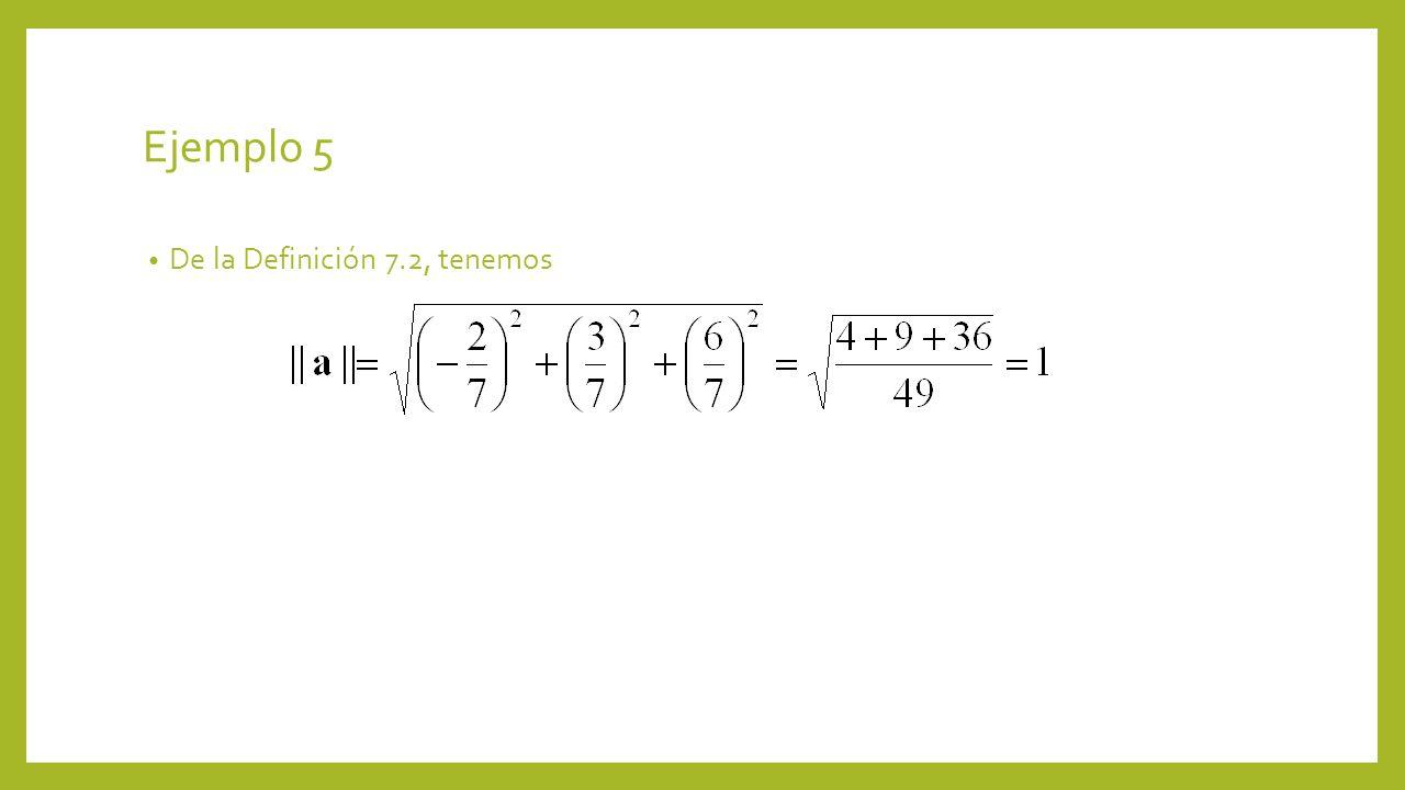 Ejemplo 5 De la Definición 7.2, tenemos