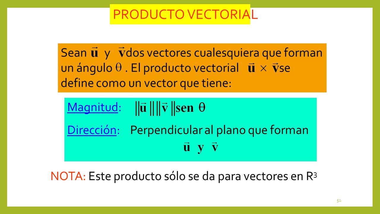 51 Sean y dos vectores cualesquiera que forman un ángulo. El producto vectorial se define como un vector que tiene: Magnitud: Dirección: Perpendicular