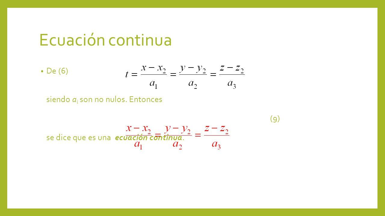 Ecuación continua De (6) siendo a i son no nulos. Entonces (9) se dice que es una ecuación continua.