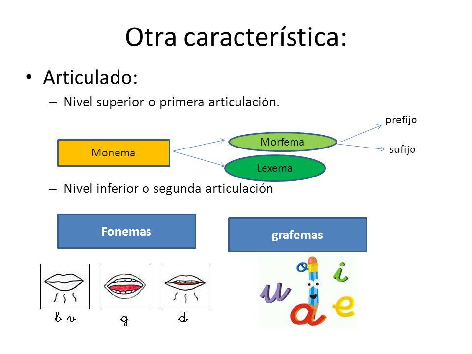 Otra característica: Articulado: –N–Nivel superior o primera articulación. –N–Nivel inferior o segunda articulación Monema Morfema Lexema sufijo prefi