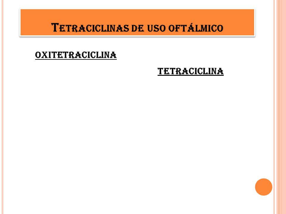 oxitetraciclina tetraciclina T ETRACICLINAS DE USO OFTÁLMICO