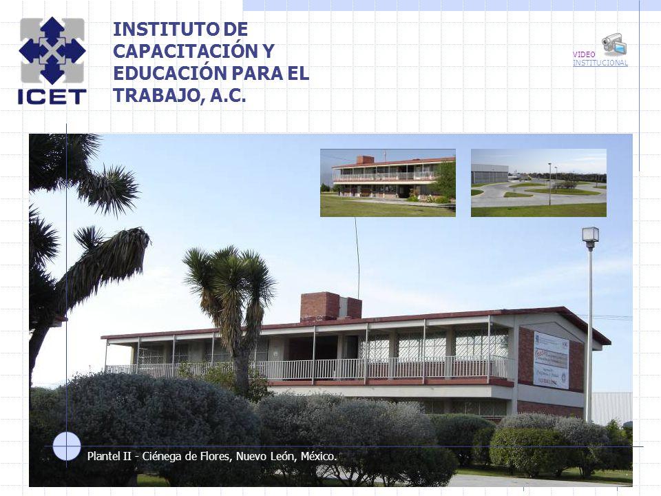 ICET Plantel IIPage 1 INSTITUTO DE CAPACITACIÓN Y EDUCACIÓN PARA EL TRABAJO, A.C. Plantel II - Ciénega de Flores, Nuevo León, México. VIDEO INSTITUCIO