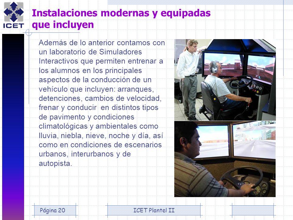ICET Plantel IIPágina 20 Instalaciones modernas y equipadas que incluyen Además de lo anterior contamos con un laboratorio de Simuladores Interactivos