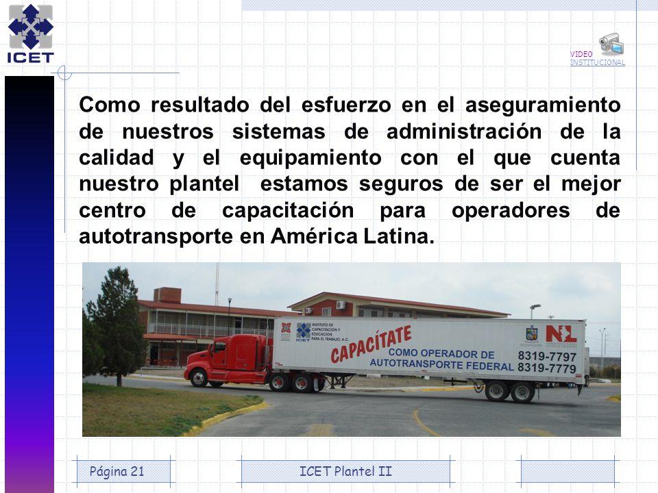 ICET Plantel IIPágina 21 Como resultado del esfuerzo en el aseguramiento de nuestros sistemas de administración de la calidad y el equipamiento con el