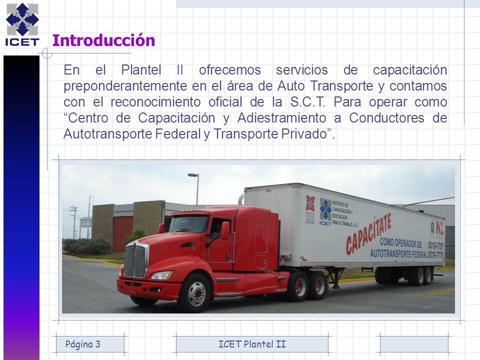 ICET Plantel IIPágina 3 En el Plantel II ofrecemos servicios de capacitación preponderantemente en el área de Auto Transporte y contamos con el recono