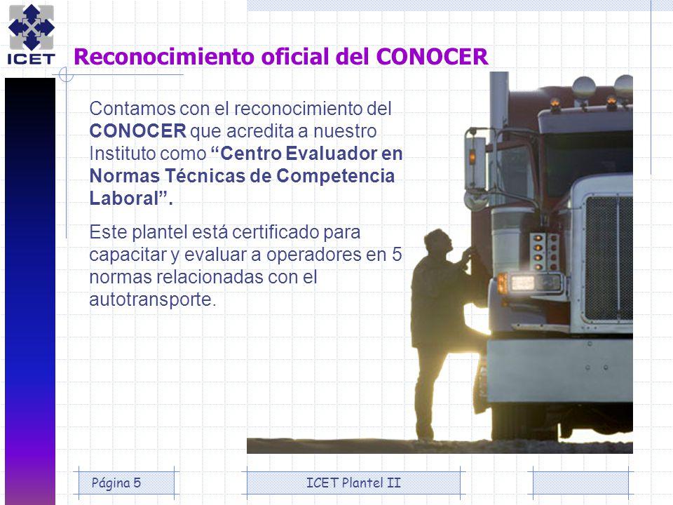 ICET Plantel IIPágina 5 Reconocimiento oficial del CONOCER Contamos con el reconocimiento del CONOCER que acredita a nuestro Instituto como Centro Eva
