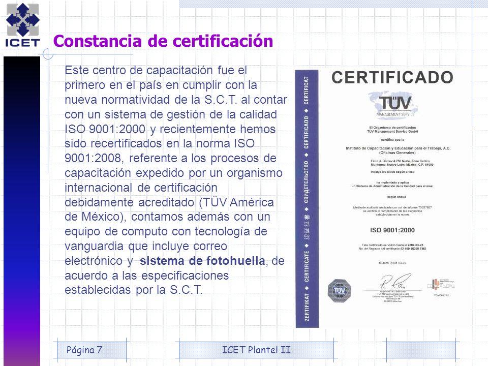 ICET Plantel IIPágina 7 Constancia de certificación Este centro de capacitación fue el primero en el país en cumplir con la nueva normatividad de la S