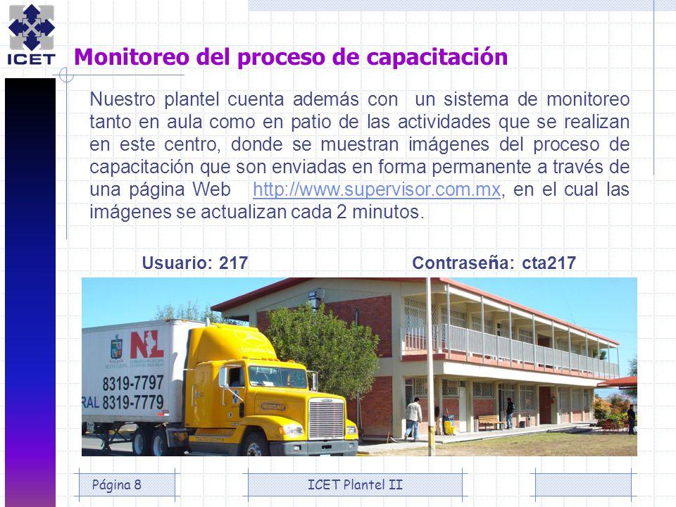 ICET Plantel IIPágina 8 Monitoreo del proceso de capacitación Usuario: 217Contrase ñ a: cta217 Nuestro plantel cuenta además con un sistema de monitor
