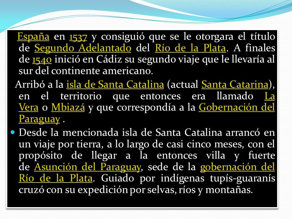 España en 1537 y consiguió que se le otorgara el título de Segundo Adelantado del Río de la Plata.