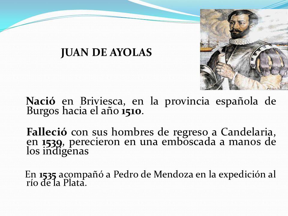 JUAN DE AYOLAS Nació en Briviesca, en la provincia española de Burgos hacia el año 1510.