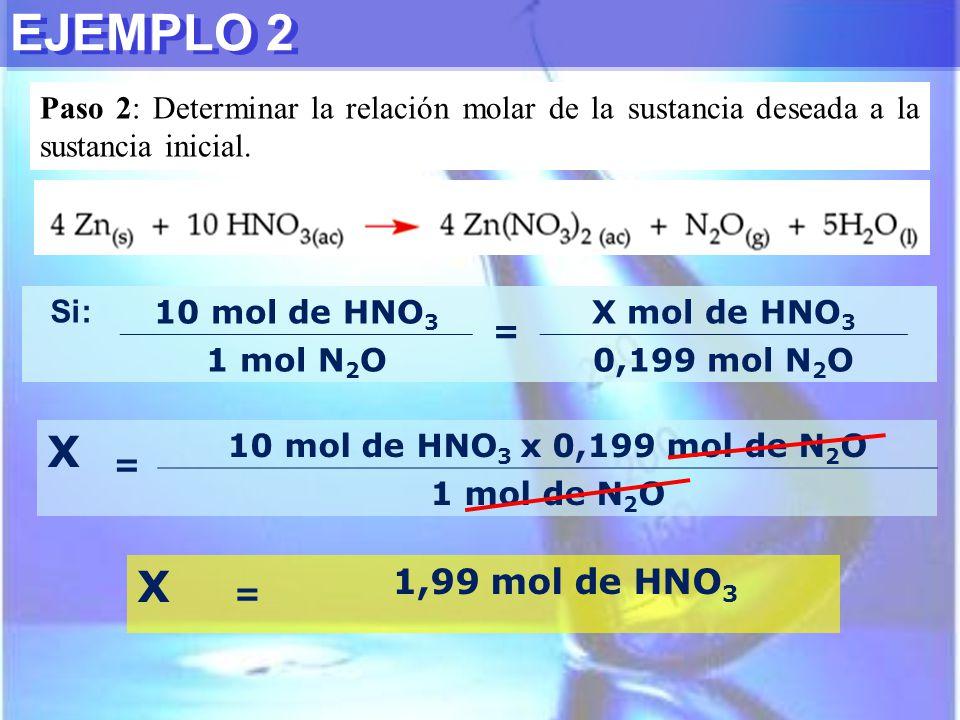 EJEMPLO 2 Paso 2: Determinar la relación molar de la sustancia deseada a la sustancia inicial. Si: 10 mol de HNO 3 = X mol de HNO 3 1 mol N 2 O0,199 m