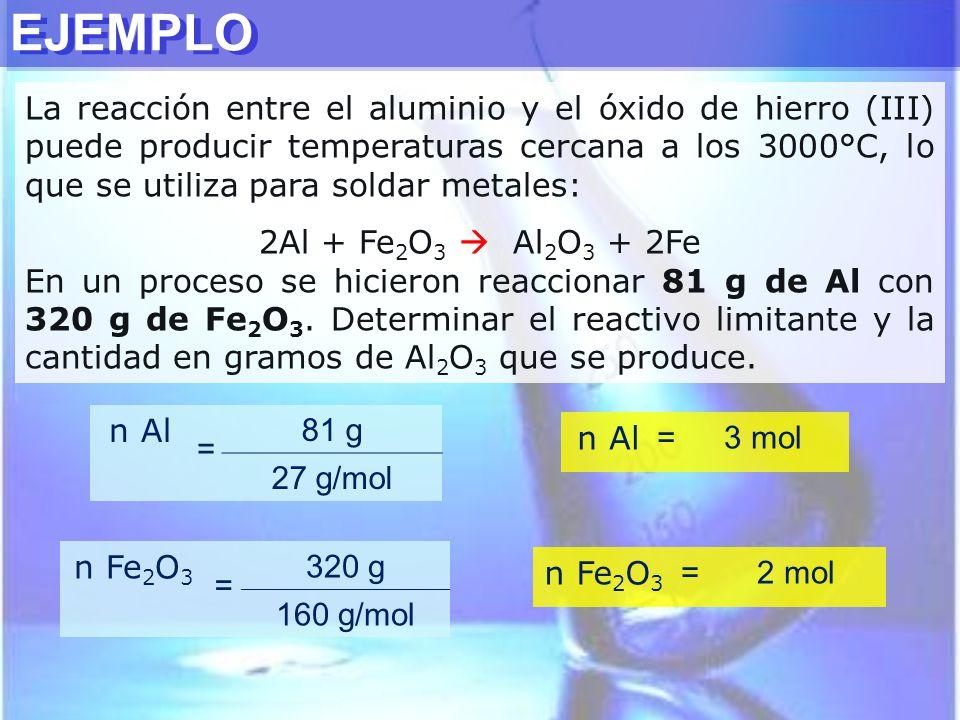 EJEMPLO La reacción entre el aluminio y el óxido de hierro (III) puede producir temperaturas cercana a los 3000°C, lo que se utiliza para soldar metal