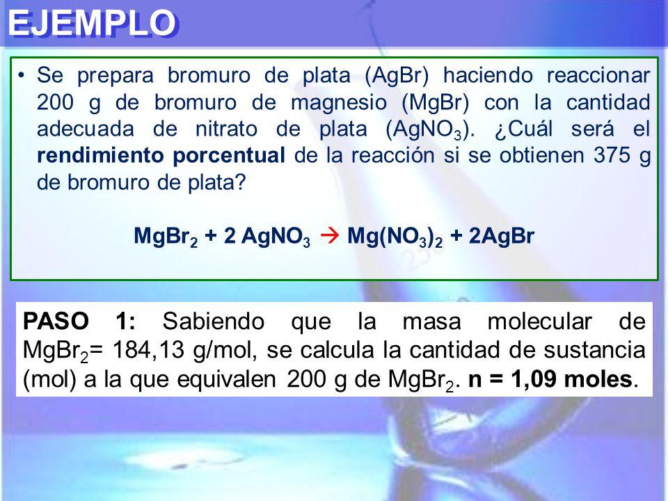 EJEMPLO Se prepara bromuro de plata (AgBr) haciendo reaccionar 200 g de bromuro de magnesio (MgBr) con la cantidad adecuada de nitrato de plata (AgNO