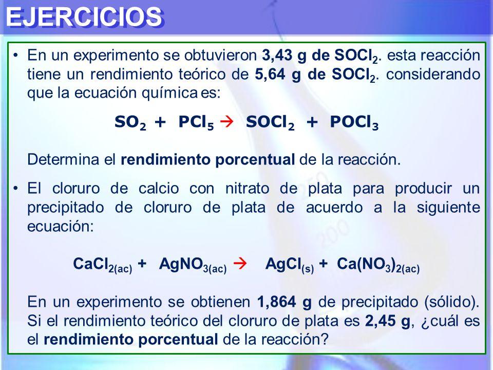 EJERCICIOS En un experimento se obtuvieron 3,43 g de SOCl 2. esta reacción tiene un rendimiento teórico de 5,64 g de SOCl 2. considerando que la ecuac