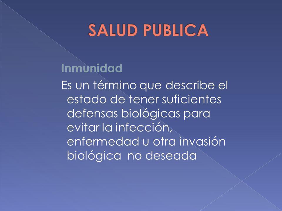 Inmunidad Es un término que describe el estado de tener suficientes defensas biológicas para evitar la infección, enfermedad u otra invasión biológica