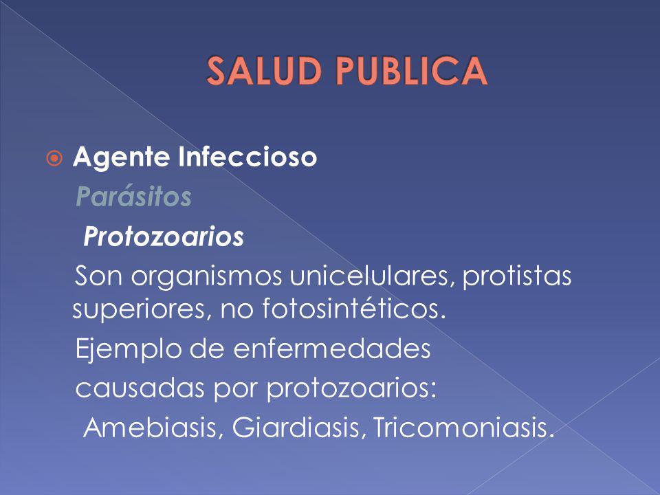 Agente Infeccioso Parásitos Protozoarios Son organismos unicelulares, protistas superiores, no fotosintéticos. Ejemplo de enfermedades causadas por pr