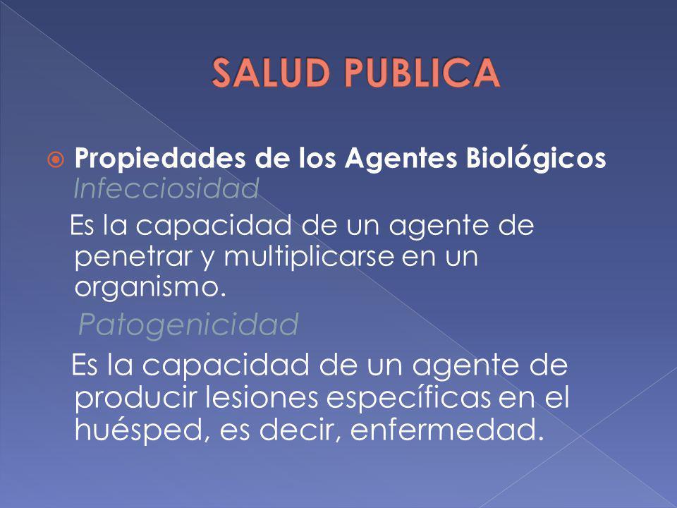 Propiedades de los Agentes Biológicos Infecciosidad Es la capacidad de un agente de penetrar y multiplicarse en un organismo. Patogenicidad Es la capa