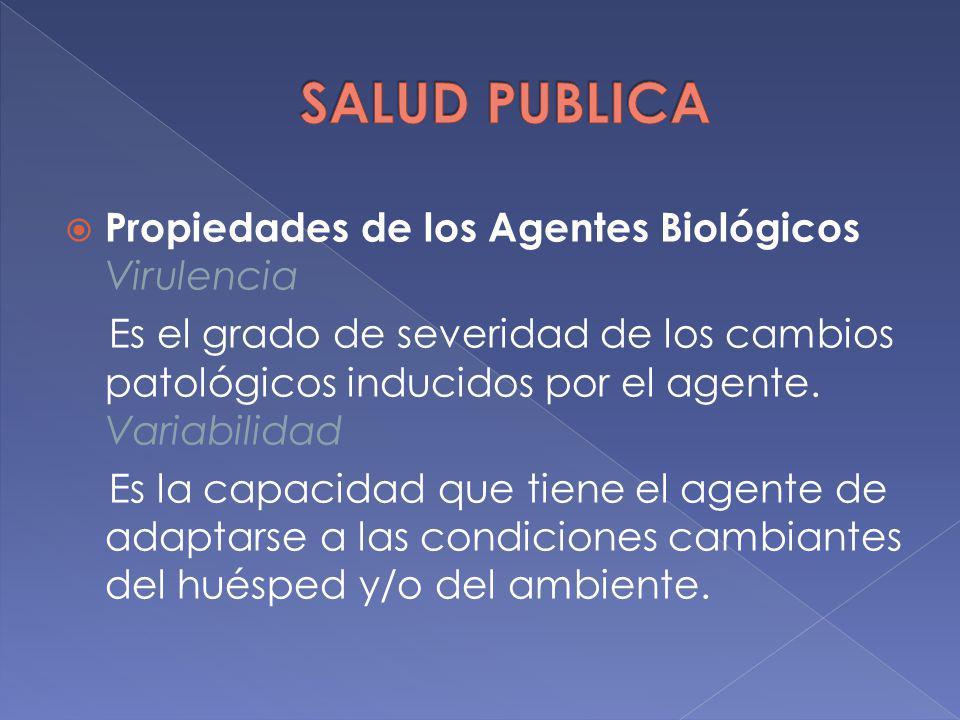 Propiedades de los Agentes Biológicos Virulencia Es el grado de severidad de los cambios patológicos inducidos por el agente. Variabilidad Es la capac