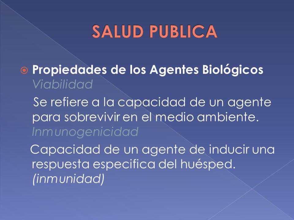 Propiedades de los Agentes Biológicos Viabilidad Se refiere a la capacidad de un agente para sobrevivir en el medio ambiente. Inmunogenicidad Capacida