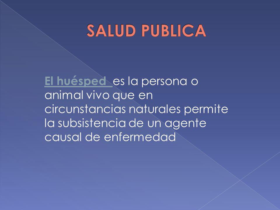 El huésped es la persona o animal vivo que en circunstancias naturales permite la subsistencia de un agente causal de enfermedad