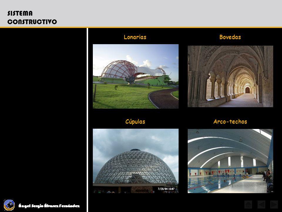 Ángel Sergio Álvarez Fernández SISTEMA CONSTRUCTIVO Lonarias Cúpulas Bovedas Arco-techos