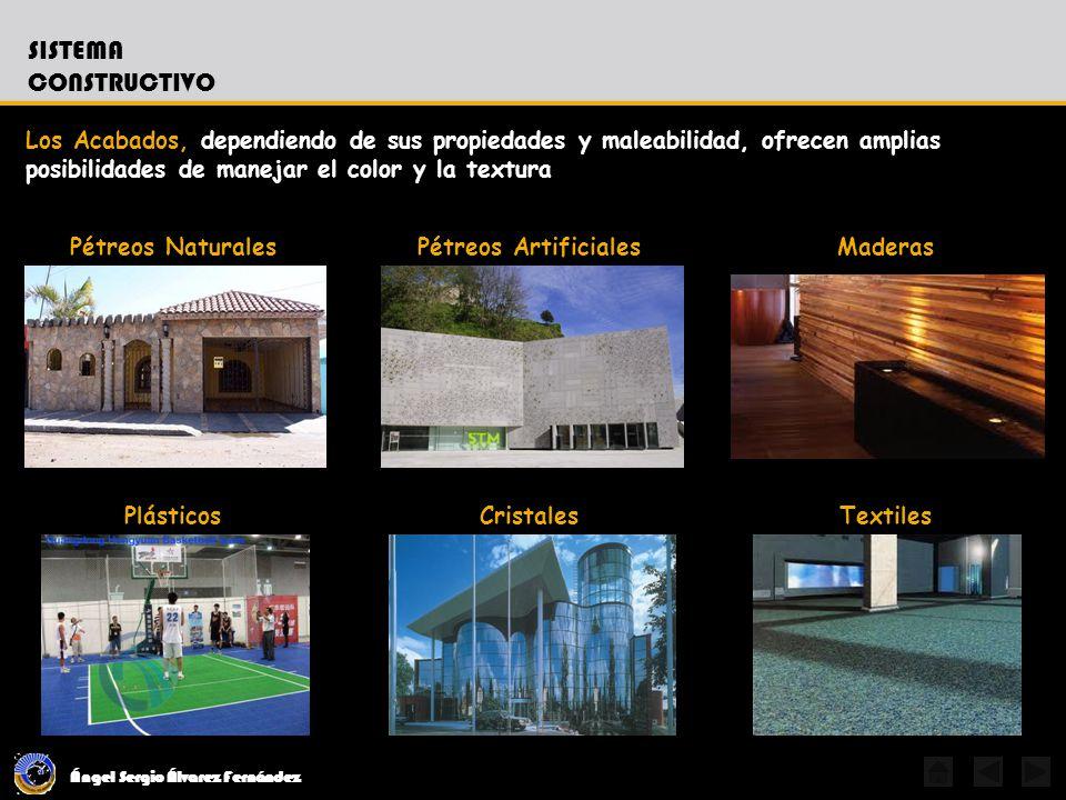 Ángel Sergio Álvarez Fernández SISTEMA CONSTRUCTIVO Los Acabados, dependiendo de sus propiedades y maleabilidad, ofrecen amplias posibilidades de mane