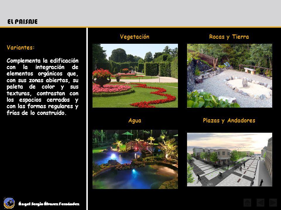 Ángel Sergio Álvarez Fernández EL PAISAJE Variantes: Complementa la edificación con la integración de elementos orgánicos que, con sus zonas abiertas,