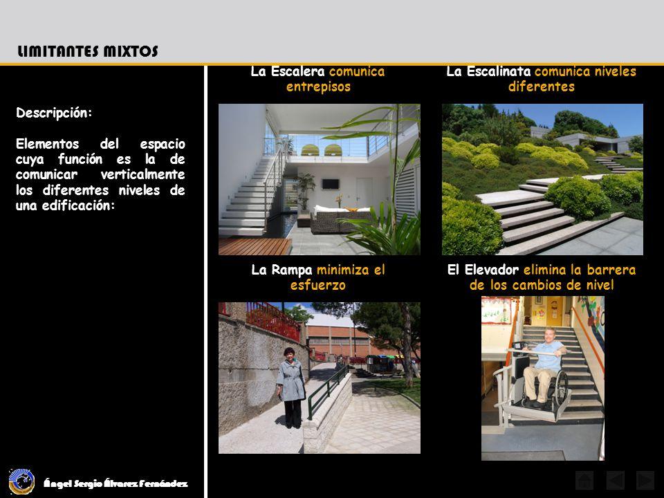 Ángel Sergio Álvarez Fernández LIMITANTES MIXTOS Descripción: Elementos del espacio cuya función es la de comunicar verticalmente los diferentes nivel