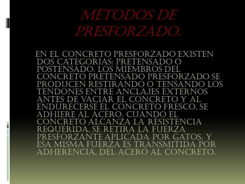 MÉTODOS DE PRESFORZADO.En el concreto presforzado existen dos categorías: pretensado o postensado.