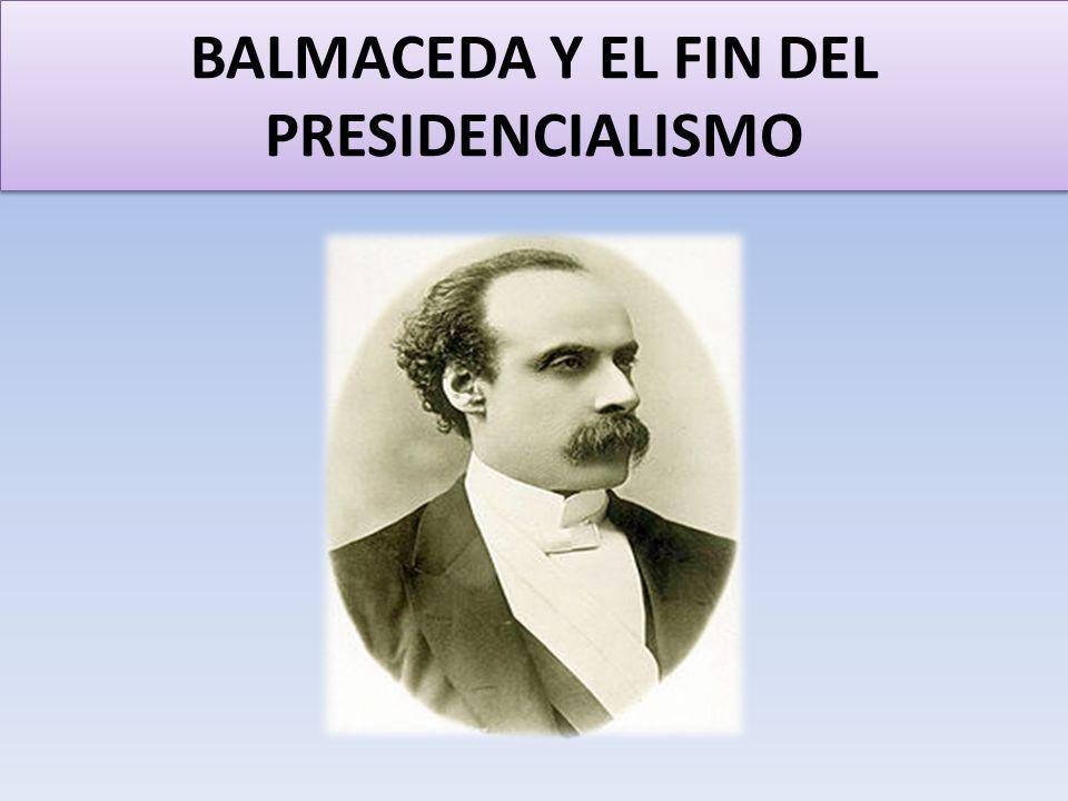 BALMACEDA Y EL FIN DEL PRESIDENCIALISMO
