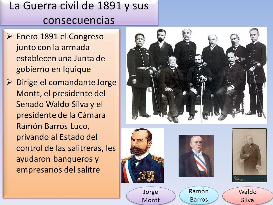 La Guerra civil de 1891 y sus consecuencias Enero 1891 el Congreso junto con la armada establecen una Junta de gobierno en Iquique Dirige el comandant