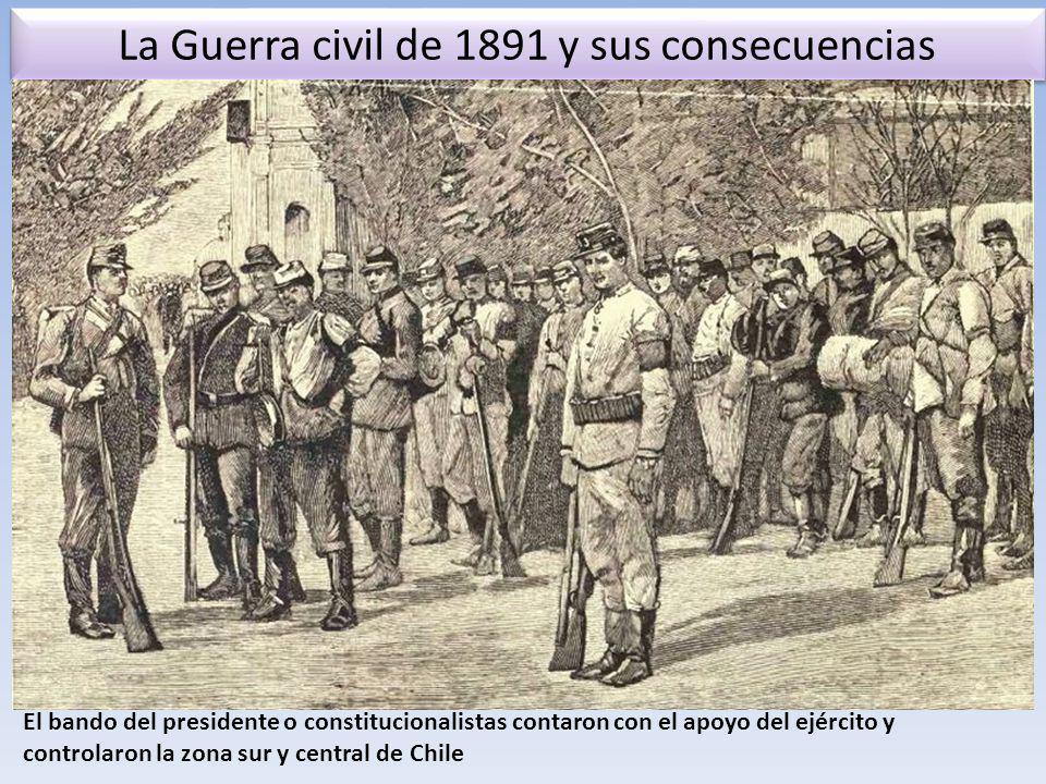 La Guerra civil de 1891 y sus consecuencias El bando del presidente o constitucionalistas contaron con el apoyo del ejército y controlaron la zona sur