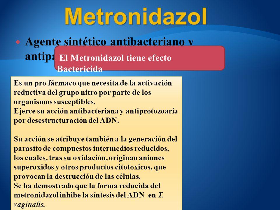 Agente sintético antibacteriano y antiparasitario El Metronidazol tiene efecto Bactericida Es un pro fármaco que necesita de la activación reductiva d